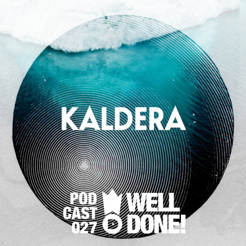 [WellDone! Music] - Podcast 027 x Kaldera