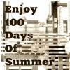 Enjoy 100 Days of Summer