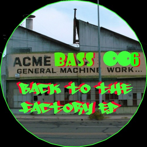 Back To The Factory E.P - acme bass 6