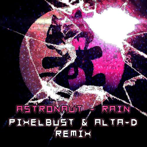 Astronaut - Rain (PixelBust & Alta-D Remix) *FREE DOWNLOAD*