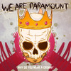 We Are Paramount - Why Do You Wear A Crown?