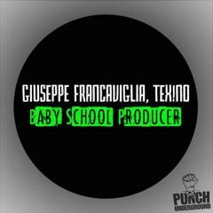 Giuseppe Francaviglia, Tex!no - Baby School Producer