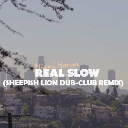 Miami Horror - Real Slow (Sheepish Lion Dub-Club Remix)