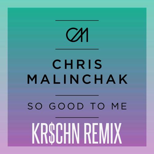 Chris Malinchak - So Good To Me [KR$CHN Remix]