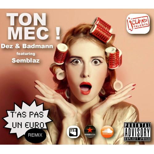 TON MEC ! Feat. Dez & Semblaz (T'as Pas Un Euro Remix)
