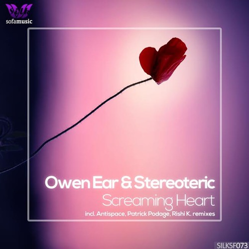 Owen Ear & Stereoteric - Screaming Heart (Patrick Podage Remix) [OUT NOW on SILK SOFA]