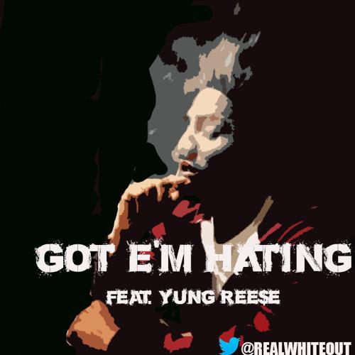 Got Em Hatin feat. Yung Ree$e