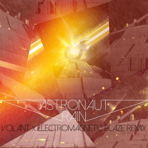Astronaut - Rain (Volant x Electromagnetic Blaze Remix)