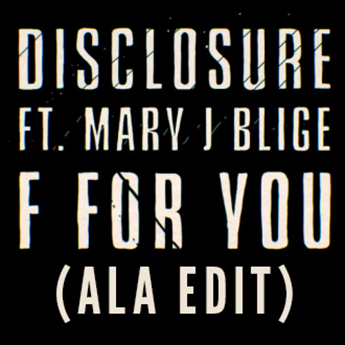 Disclosure ft Mary J Blige - F For You (ALA Edit)