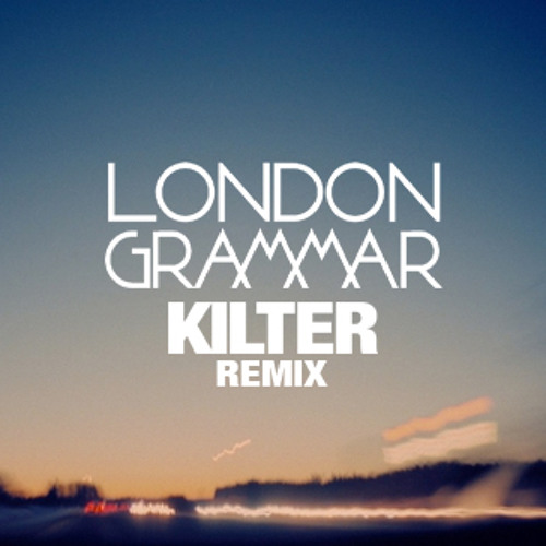 Hey Now (Kilter Remix) - London Grammar