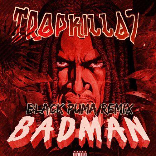 Tropkillaz - Badman (BLACK PUMA Remix)