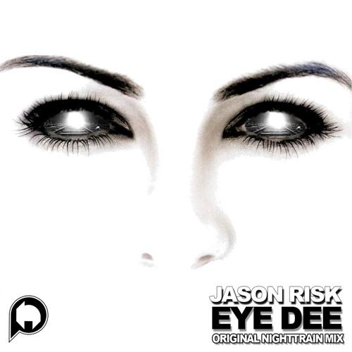 Jason Risk - Eye Dee (Original 'Nighttrain' Mix) [10k EARLY FREEBIE]