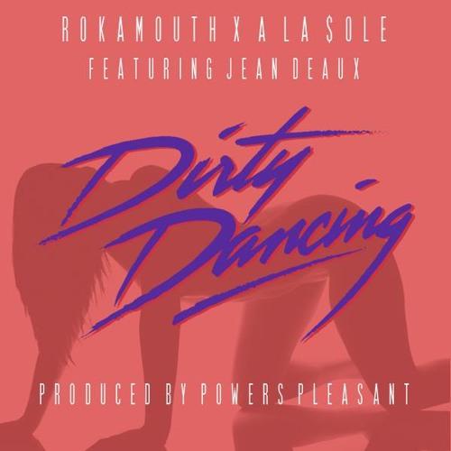 Rokamouth & A La $ole - Dirty Dancing (Feat. Jean Deaux) (Prod. Powers Pleasant)