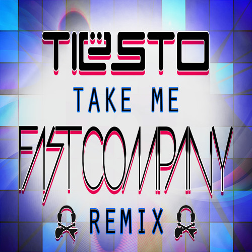 Tiesto - Take Me (FAST COMPANY REMIX)