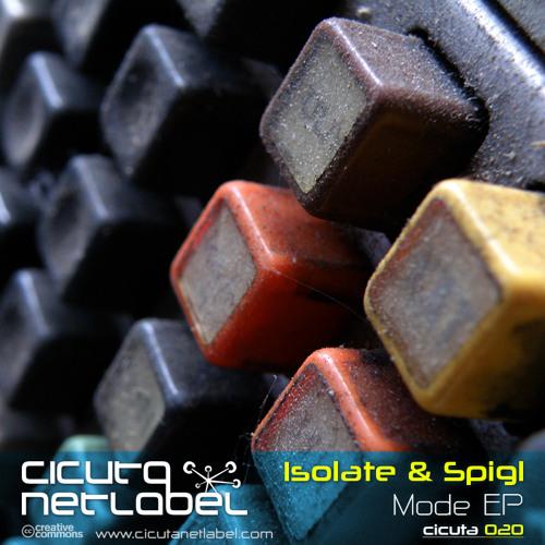 CICUTA 020 - Isolate & Spigl - Mode EP (Elektrabel & RFS & S.Kwazniak & Revolver Voltex Remixes)