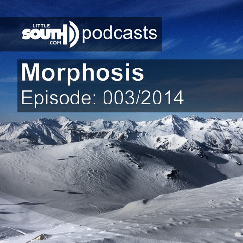 Episode 003/2014 - Morphosis - Littlesouth podcasts