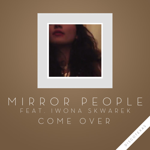 Mirror People - Come Over feat. Iwona Skwarek (Original Mix)