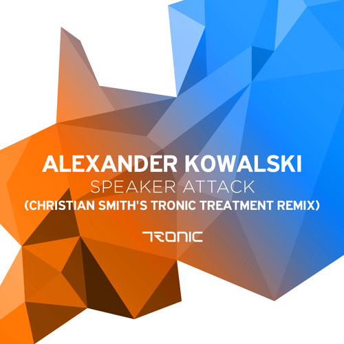 Alexander Kowalski - Speaker Attack (Christian Smith's Tronic Treatment Remix)