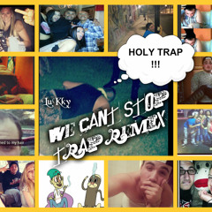 We Cant Stop TRAP REMIX