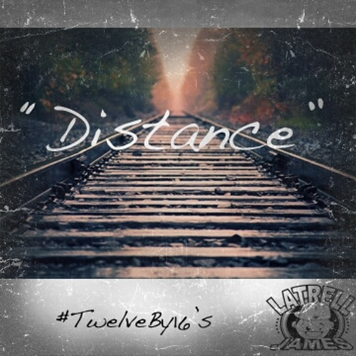 Latrell James - Distance - #TwelveBy16s