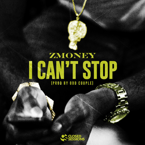 "ZMoney: ""I Can't Stop"" (prod by Odd Couple)"