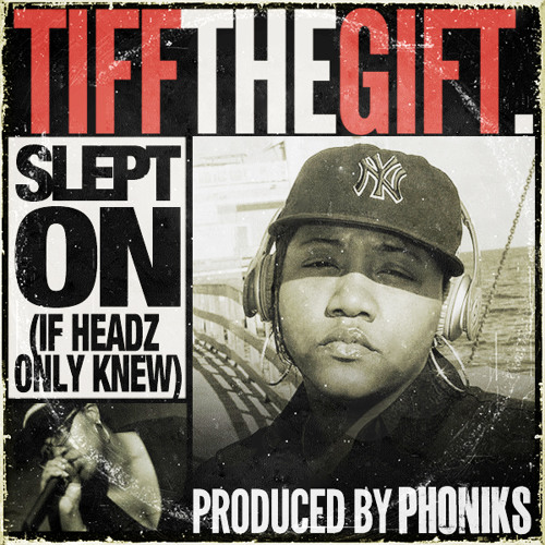 """Tiff The Gift X Phoniks - """"Slept On"""" (If Headz Only Knew)"""