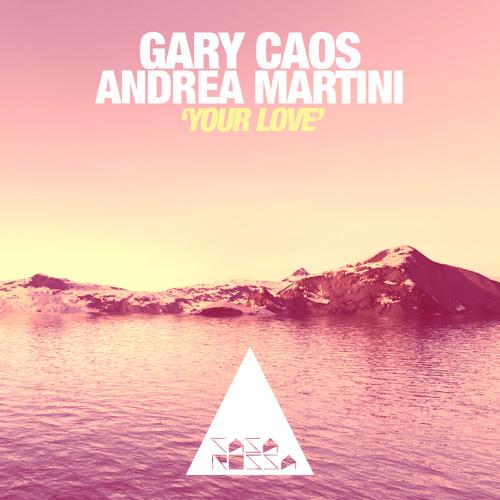 Gary Caos & Andrea Martini - Your Love