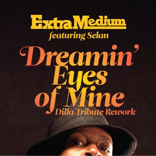 Extra Medium ft. Selan - Dreamin' Eyes Of Mine (D'Angelo - J Dilla Tribute Rework)