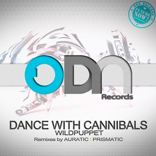 Wildpuppet- Dance With Cannibals (Prismatic Remix) [Out now on ODN Records]