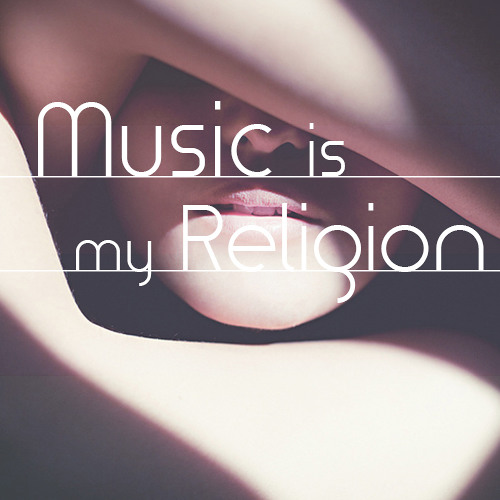 'Music is my Religion' Mix