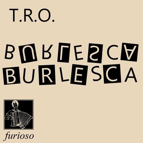 T.R.O. - Burlesca