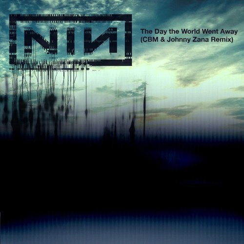 Nine Inch Nails - The Day the World Went Away (CBM & Johnny Zana Remix)