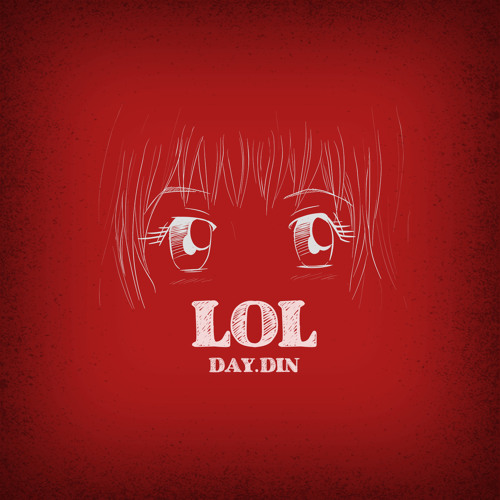 Day Din - LOL EP - Out Now on Beatport!