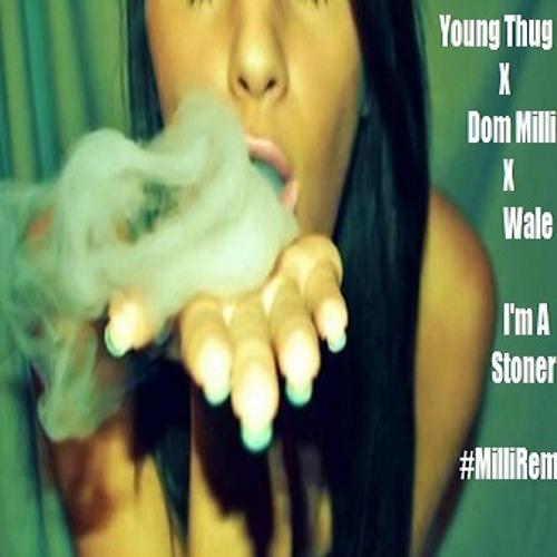 Young Thug - I'm A Stoner #MilliRemix - Ft Wale & Dom Milli (@iTzMeMilli)
