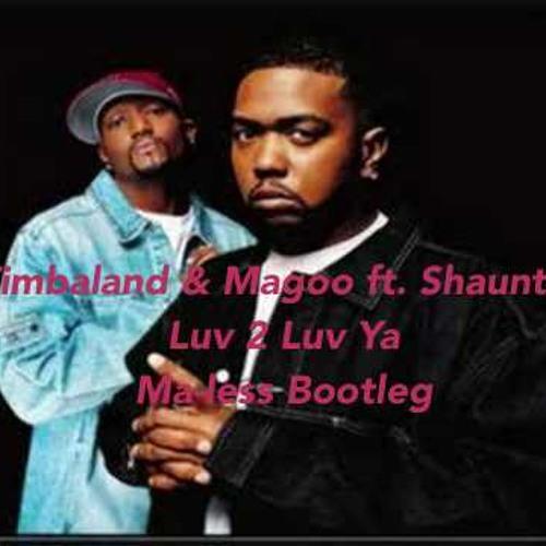 Timbaland & Magoo Ft. Shauntae - Luv 2 Luv Ya (Ma - Less Bootleg)