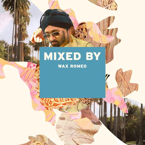 MIXED BY Wax Romeo