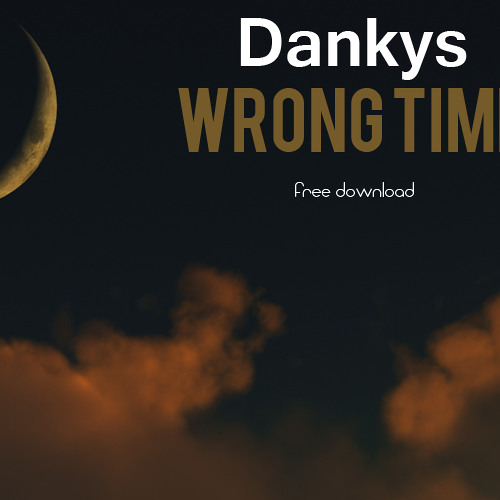 Dankys - Wrong Time (Free Full Track)