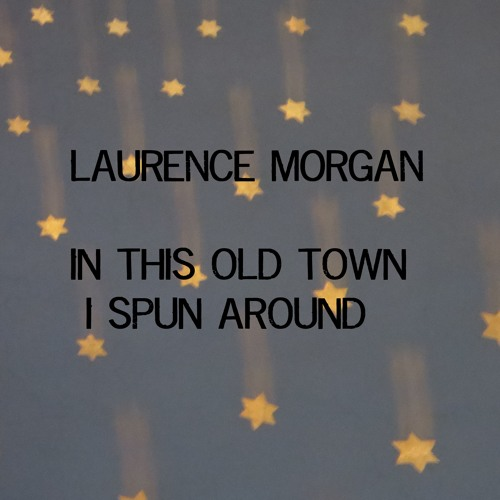 In this old town I spun around