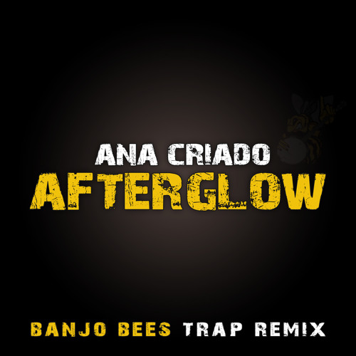 Ana Criado - Afterglow (Banjo Bees Trap Remix)