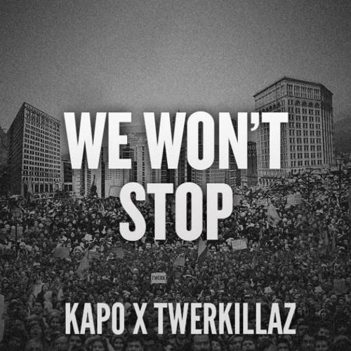 Kapo x Twerkillaz - We Won't Stop