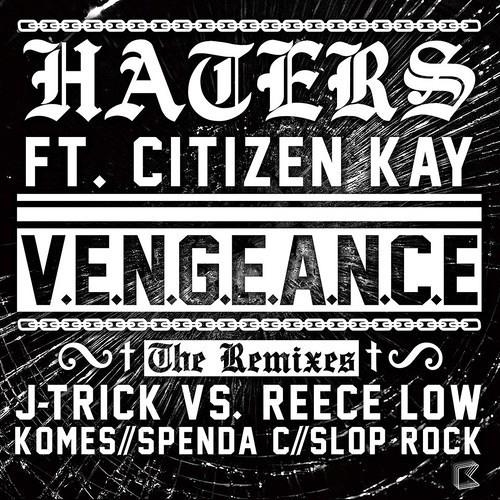 Vengeance ft. Citizen Kay - Haters (J-Trick & Reece Low Remix)