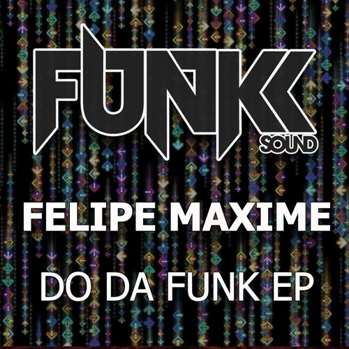 Felipe Maxime - Do Da Funk EP (Do Da Funk / Bandit) February 24th 2014