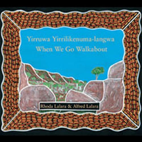 Yirruwa Yirrilikenuma-langwa (When We Go Walkabout) reading by Rhoda Lalara