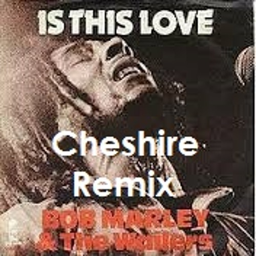 Is This Love (Cheshire Remix)