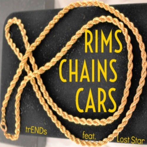 Rims, Chains, Cars - trENDs Feat. Lost Star