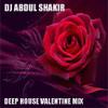 Dj Abdul Shakir Deep House Valentine Mix