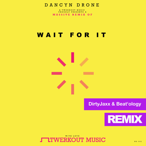 Dancyn Drone - Wait For It (DirtyJaxx & Beat'ology Remix) Official Preview [Twerkout Music] OUT 24/2