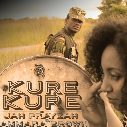 Kure Kure-  Ammara Brown & JAH PRAYZAH