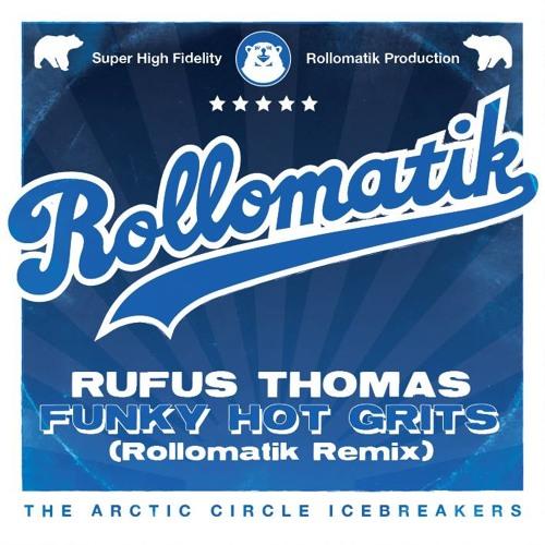 Rufus Thomas - Funky Hot Grits (Rollomatik remix)