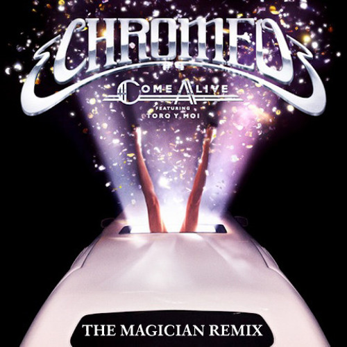 "Chromeo feat. Toro Y Moi ""Come Alive"" (The Magician Remix)"